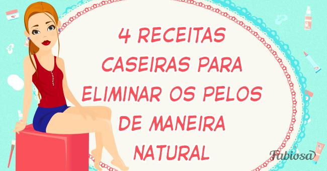 4 receitas caseiras para eliminar os pelos de maneira natural