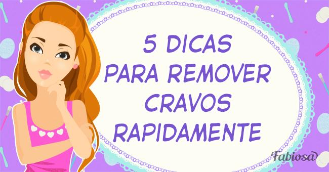5 dicas para remover cravos rapidamente